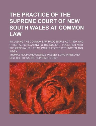 9781130388916: The practice of the Supreme Court of New South Wales at common law; including the Common law procedure act, 1899, and other acts relating to the ... rules of court, edited with notes and index