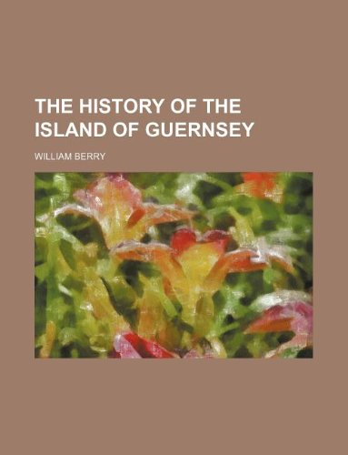 9781130403718: The history of the Island of Guernsey