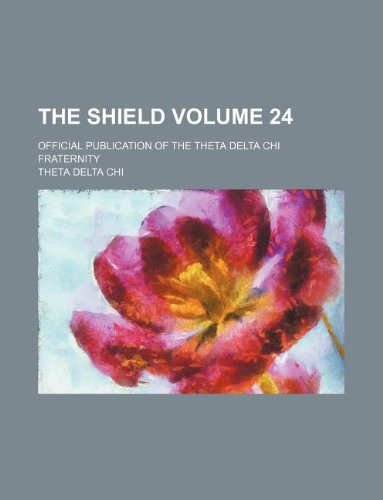 9781130406016: The Shield Volume 24 ; official publication of the Theta Delta Chi Fraternity