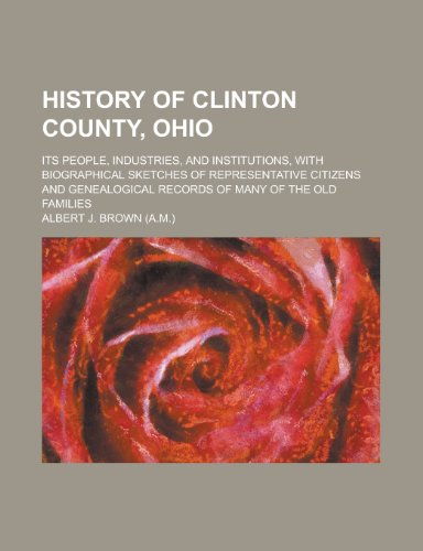 History of Clinton County, Ohio Its People,: Albert J. Brown