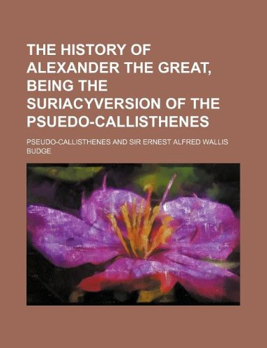 9781130413656: The history of Alexander the Great, being the Suriacyversion of the Psuedo-Callisthenes