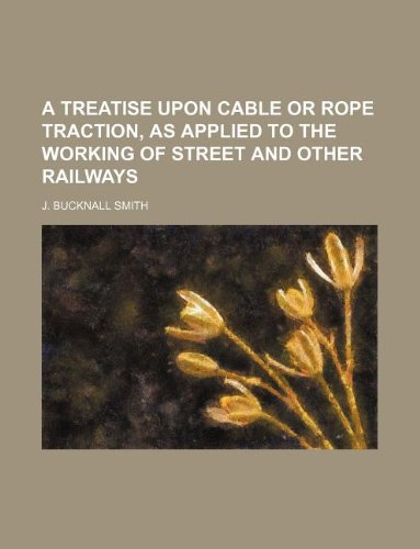 9781130422146: A treatise upon cable or rope traction, as applied to the working of street and other railways