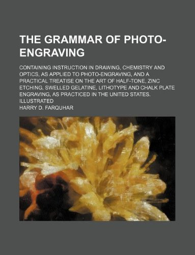 9781130424102: The Grammar of Photo-Engraving; Containing Instruction in Drawing, Chemistry and Optics, as Applied to Photo-Engraving, and a Practical Treatise on Th