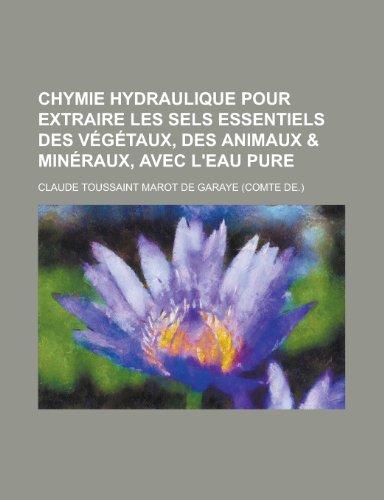 9781130425499: Chymie Hydraulique Pour Extraire Les Sels Essentiels Des Vegetaux, Des Animaux & Mineraux, Avec L'Eau Pure