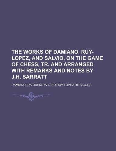 9781130428186: The Works of Damiano, Ruy-Lopez, and Salvio, on the Game of Chess, Tr. and Arranged with Remarks and Notes by J.H. Sarratt