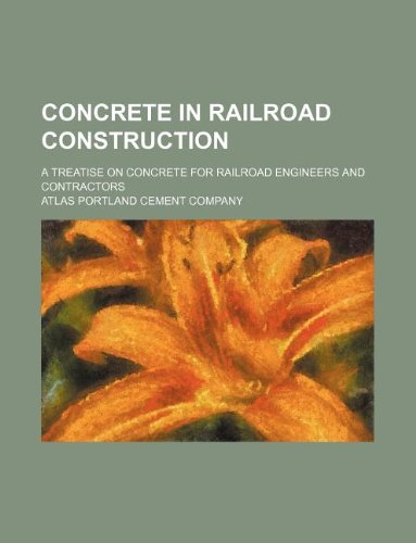 9781130432978: Concrete in railroad construction; a treatise on concrete for railroad engineers and contractors