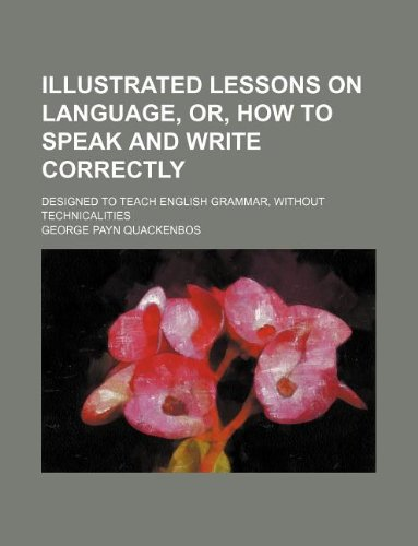 9781130433821: Illustrated lessons on language, or, How to speak and write correctly; designed to teach English grammar, without technicalities