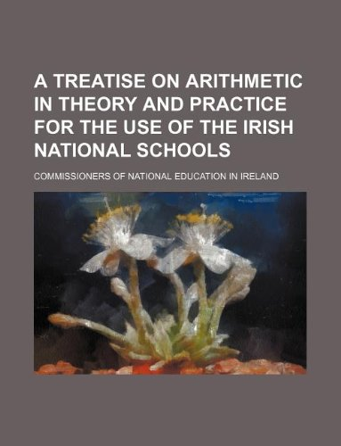 9781130433838: A treatise on arithmetic in theory and practice for the use of the Irish national schools