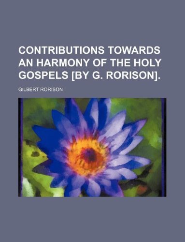 9781130436983: Contributions towards an harmony of the holy Gospels [by G. Rorison].