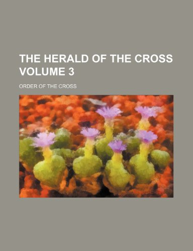 9781130442656: The Herald of the cross Volume 3