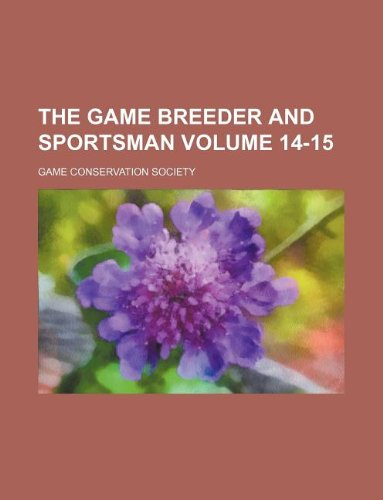The Game Breeder and Sportsman Volume 14-15: Game Conservation Society