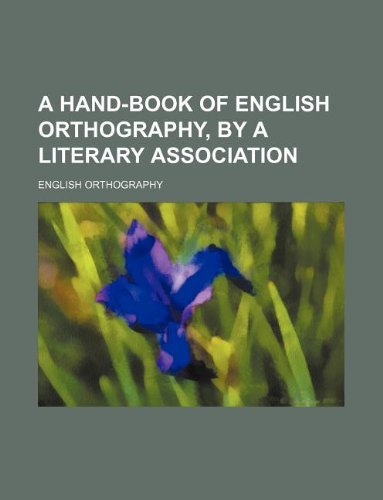 9781130454529: A hand-book of English orthography, by a literary association