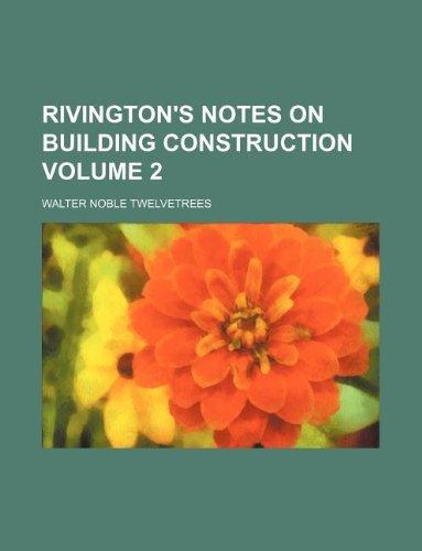 Rivington's Notes on Building Construction Volume 2: Walter Twelvetrees