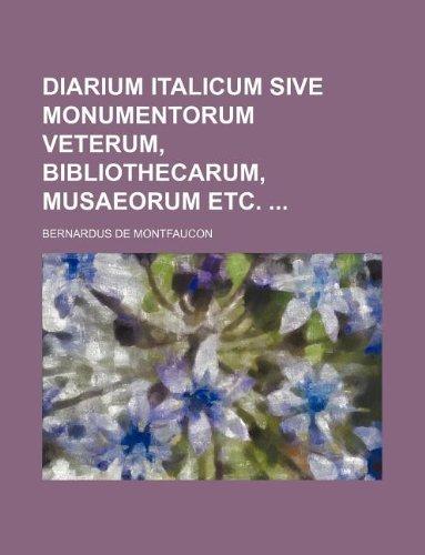 9781130459210: Diarium italicum sive Monumentorum veterum, Bibliothecarum, Musaeorum etc.
