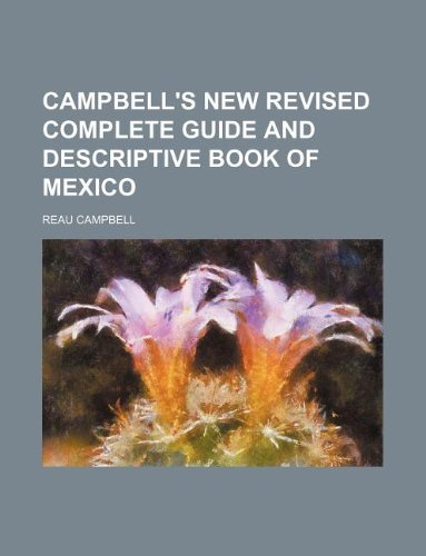 9781130462586: Campbell's new revised complete guide and descriptive book of Mexico