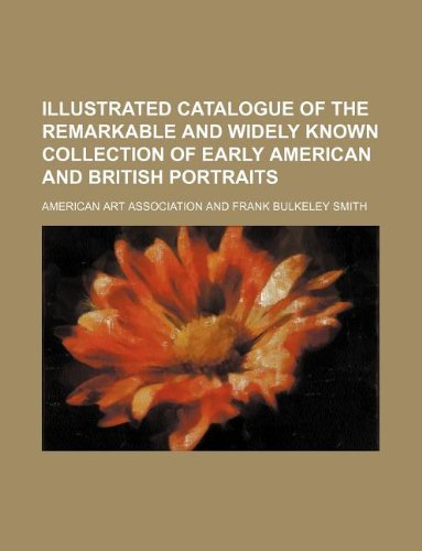 9781130463835: Illustrated catalogue of the remarkable and widely known collection of early American and British portraits