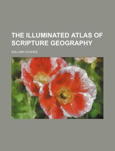 9781130463965: The illuminated atlas of Scripture geography