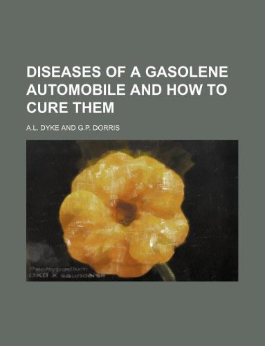 9781130466843: DISEASES OF A GASOLENE AUTOMOBILE AND HOW TO CURE THEM