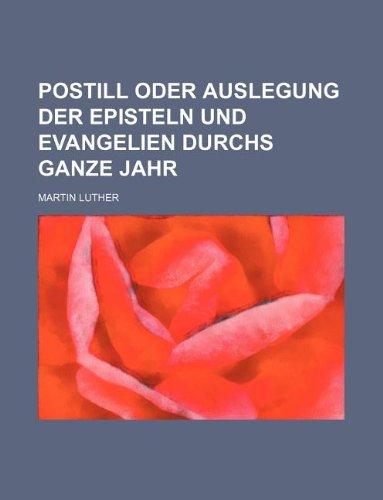 9781130476231: Postill Oder Auslegung Der Episteln Und Evangelien Durchs Ganze Jahr