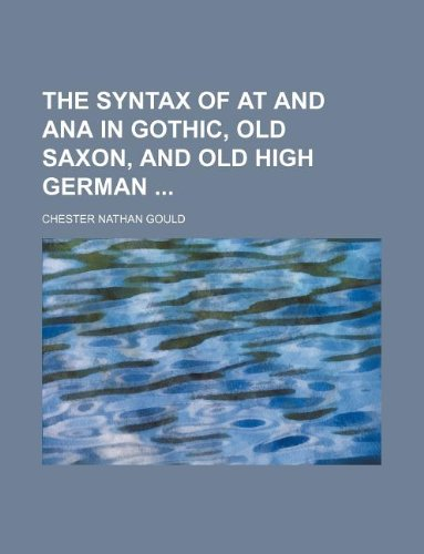 9781130477290: The syntax of at and ana in Gothic, Old Saxon, and Old High German