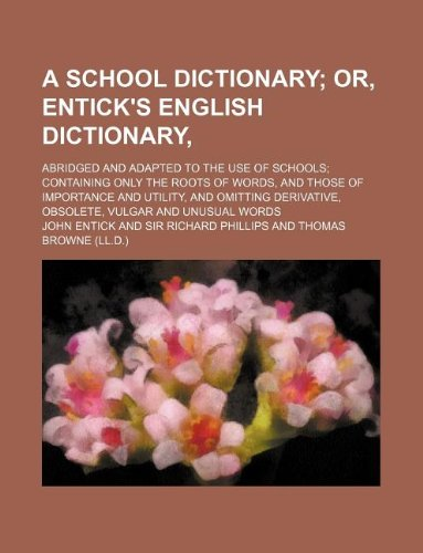 9781130488739: A school dictionary; abridged and adapted to the use of schools; containing only the roots of words, and those of importance and utility, and omitting derivative, obsolete, vulgar and unusual words