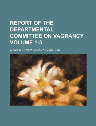 9781130490305: Report of the Departmental Committee on Vagrancy Volume 1-3