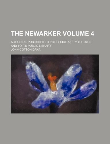 9781130493726: The Newarker Volume 4 ; a journal published to introduce a city to itself and to its public library