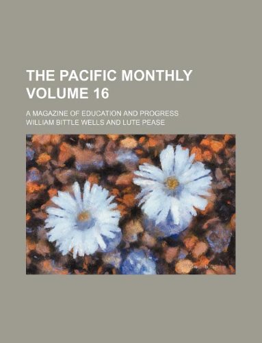 9781130504545: The Pacific monthly Volume 16 ; a magazine of education and progress