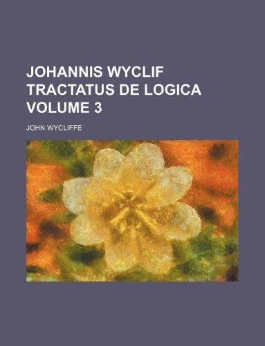 9781130509496: Johannis Wyclif Tractatus de logica Volume 3