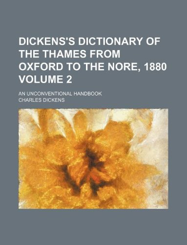 9781130516470: Dickens's dictionary of the Thames from Oxford to the Nore, 1880 Volume 2 ; An unconventional handbook