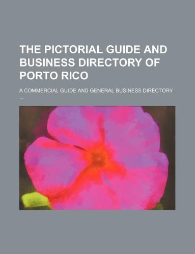 9781130524277: The pictorial guide and business directory of Porto Rico; A commercial guide and general business directory ...