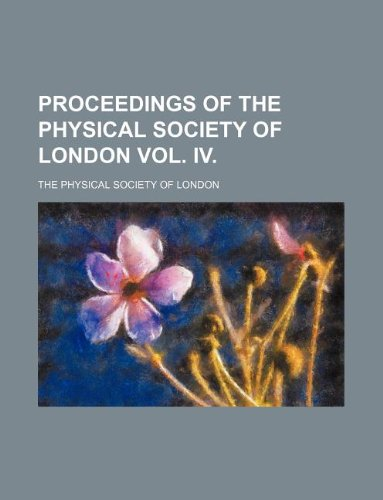 9781130524772: PROCEEDINGS OF THE PHYSICAL SOCIETY OF LONDON VOL. IV.