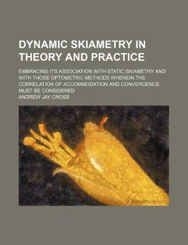 9781130529081: Dynamic skiametry in theory and practice; embracing its association with static skiametry and with those optometric methods wherein the correlation of accommodation and convergence must be considered