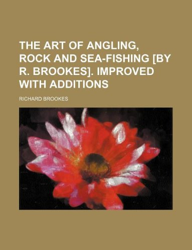 9781130529791: The art of angling, rock and sea-fishing [by R. Brookes]. improved with additions