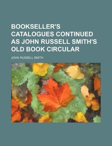 9781130533453: Bookseller's catalogues Continued as John Russell Smith's old book circular