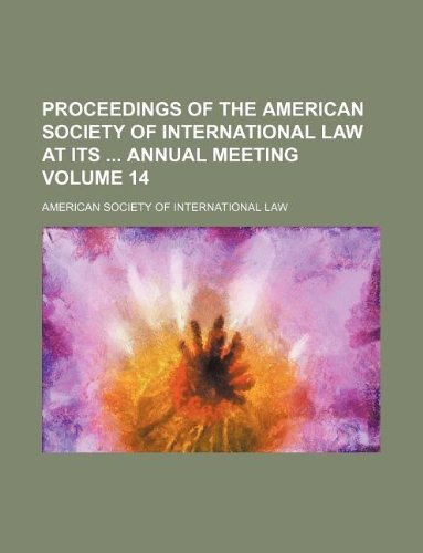 9781130533545: Proceedings of the American Society of International Law at its annual meeting Volume 14