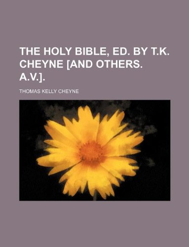 9781130534245: The holy Bible, ed. by T.K. Cheyne [and others. A.V.].