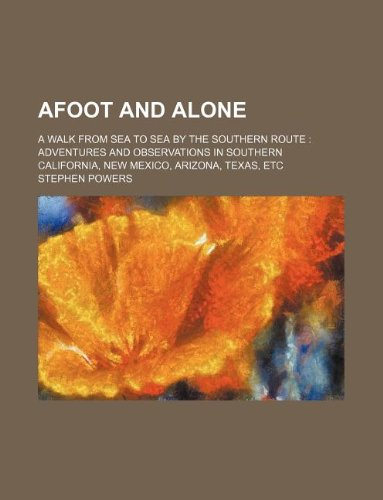 9781130534559: Afoot and alone; a walk from sea to sea by the southern route: Adventures and observations in southern California, New Mexico, Arizona, Texas, etc