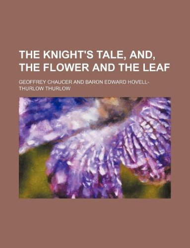 The Knight's Tale, And, the Flower and the Leaf (9781130536843) by Geoffrey Chaucer