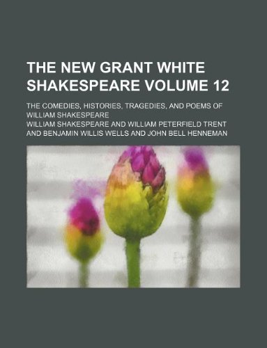 9781130542295: The new Grant White Shakespeare Volume 12; The comedies, histories, tragedies, and poems of William Shakespeare