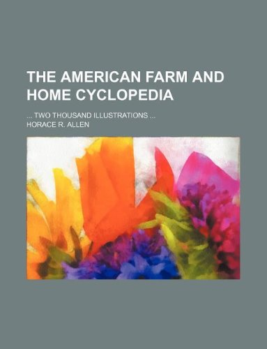 9781130545340: The American Farm and Home Cyclopedia; ... Two Thousand Illustrations ...