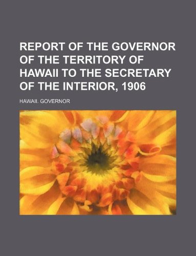 9781130549966: Report of the Governor of the Territory of Hawaii to the Secretary of the Interior, 1906