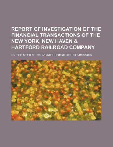 9781130552171: Report of investigation of the financial transactions of the New York, New Haven & Hartford Railroad Company