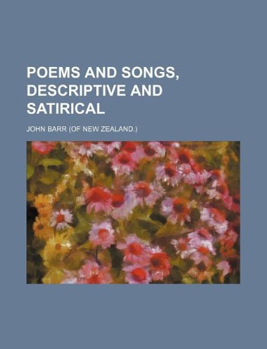 Poems and songs, descriptive and satirical (1130553582) by John Barr