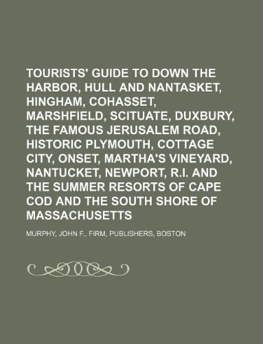 9781130553987: Tourists' guide to Down the Harbor, Hull and Nantasket, Hingham, Cohasset, Marshfield, Scituate, Duxbury, the famous Jerusalem Road, historic ... R.I. and the summer resorts of Cape Cod