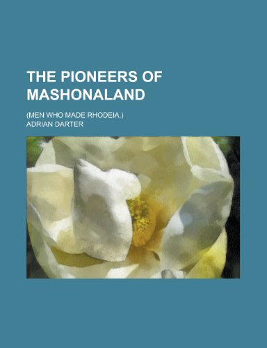 9781130554175: The Pioneers of Mashonaland; (men who Made Rhodeia.)