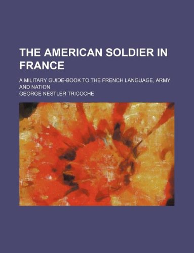 9781130556773: The American soldier in France; a military guide-book to the French language, army and nation