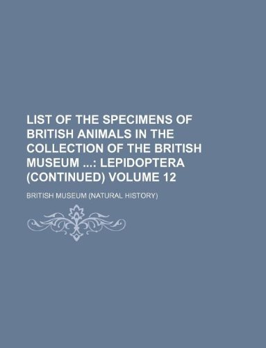 List of the Specimens of British Animals in the Collection of the British Museum Volume 12 (1130558509) by British Museum