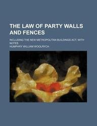 The law of party walls and fences; including the new Metropolitan buildings act, with notes: ...