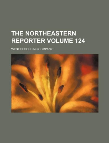 9781130561463: The Northeastern reporter Volume 124